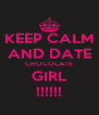 KEEP CALM  AND DATE  CHOCOLATE GIRL !!!!!! - Personalised Poster A4 size