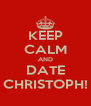 KEEP CALM AND DATE CHRISTOPH! - Personalised Poster A4 size