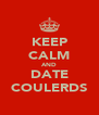 KEEP CALM AND DATE COULERDS - Personalised Poster A4 size
