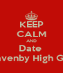 KEEP CALM AND Date  Cravenby High Girls - Personalised Poster A4 size