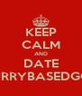 KEEP CALM AND DATE CURRYBASEDGOD - Personalised Poster A4 size