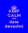 KEEP CALM AND date devashni - Personalised Poster A4 size