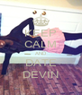 KEEP CALM AND DATE DEVIN - Personalised Poster A4 size