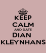 KEEP CALM AND DATE DIAN  KLEYNHANS - Personalised Poster A4 size