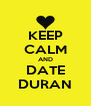 KEEP CALM AND DATE DURAN - Personalised Poster A4 size