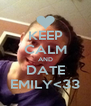 KEEP CALM AND DATE EMILY<33 - Personalised Poster A4 size