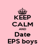 KEEP CALM AND Date EPS boys - Personalised Poster A4 size