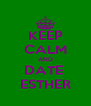 KEEP CALM AND DATE  ESTHER - Personalised Poster A4 size