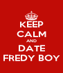 KEEP CALM AND DATE FREDY BOY - Personalised Poster A4 size