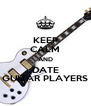KEEP CALM AND DATE GUITAR PLAYERS - Personalised Poster A4 size
