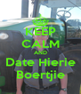KEEP CALM AND Date Hierie Boertjie - Personalised Poster A4 size