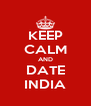 KEEP CALM AND DATE INDIA - Personalised Poster A4 size