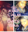 KEEP CALM AND DATE  ISHA - Personalised Poster A4 size