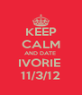 KEEP CALM AND DATE  IVORIE  11/3/12 - Personalised Poster A4 size