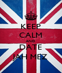 KEEP CALM AND DATE JAH MEZ - Personalised Poster A4 size