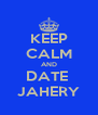 KEEP CALM AND DATE  JAHERY - Personalised Poster A4 size