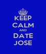 KEEP CALM AND DATE JOSE - Personalised Poster A4 size