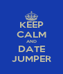 KEEP CALM AND DATE JUMPER - Personalised Poster A4 size