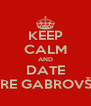 KEEP CALM AND DATE JURE GABROVŠEK - Personalised Poster A4 size