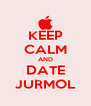KEEP CALM AND DATE JURMOL - Personalised Poster A4 size