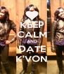 KEEP CALM AND DATE K'VON - Personalised Poster A4 size