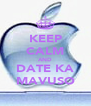 KEEP CALM AND DATE KA MAVUSO - Personalised Poster A4 size