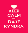 KEEP CALM AND DATE KYNDRA - Personalised Poster A4 size