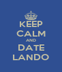 KEEP CALM AND DATE LANDO - Personalised Poster A4 size