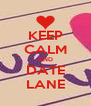 KEEP CALM AND DATE LANE - Personalised Poster A4 size
