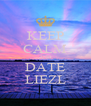 KEEP CALM AND DATE LIEZL - Personalised Poster A4 size
