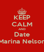 KEEP CALM AND Date Marina Nelson - Personalised Poster A4 size