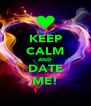 KEEP CALM AND DATE ME! - Personalised Poster A4 size
