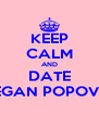 KEEP CALM AND DATE MEGAN POPOVIC' - Personalised Poster A4 size