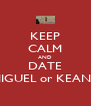 KEEP CALM AND DATE MIGUEL or KEANU - Personalised Poster A4 size