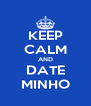 KEEP CALM AND DATE MINHO - Personalised Poster A4 size