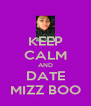 KEEP CALM AND DATE MIZZ BOO - Personalised Poster A4 size