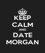 KEEP CALM AND DATE MORGAN - Personalised Poster A4 size