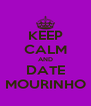 KEEP CALM AND DATE MOURINHO - Personalised Poster A4 size