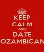 KEEP CALM AND DATE MOZAMBICANS - Personalised Poster A4 size