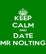 KEEP CALM AND DATE MR NOLTING - Personalised Poster A4 size