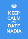 KEEP CALM AND DATE ♥ NADIA ♥ - Personalised Poster A4 size