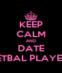 KEEP CALM AND DATE NETBAL PLAYERS - Personalised Poster A4 size