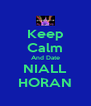 Keep Calm And Date NIALL HORAN - Personalised Poster A4 size