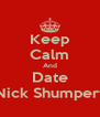 Keep Calm And Date Nick Shumpert - Personalised Poster A4 size