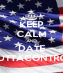 KEEP CALM AND DATE OUTTACONTROL - Personalised Poster A4 size