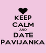 KEEP CALM AND DATE PAVIJANKA - Personalised Poster A4 size