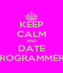KEEP CALM AND DATE PROGRAMMERS - Personalised Poster A4 size