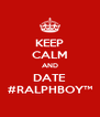 KEEP CALM AND DATE #RALPHBOY™ - Personalised Poster A4 size