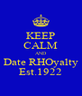 KEEP CALM AND Date RHOyalty Est.1922 - Personalised Poster A4 size