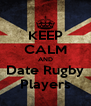 KEEP CALM AND Date Rugby Players - Personalised Poster A4 size